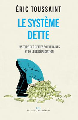 Le Système Dette, Éric Toussaint, éditions Les Liens qui Libèrent, 220 pages, 19,50 €